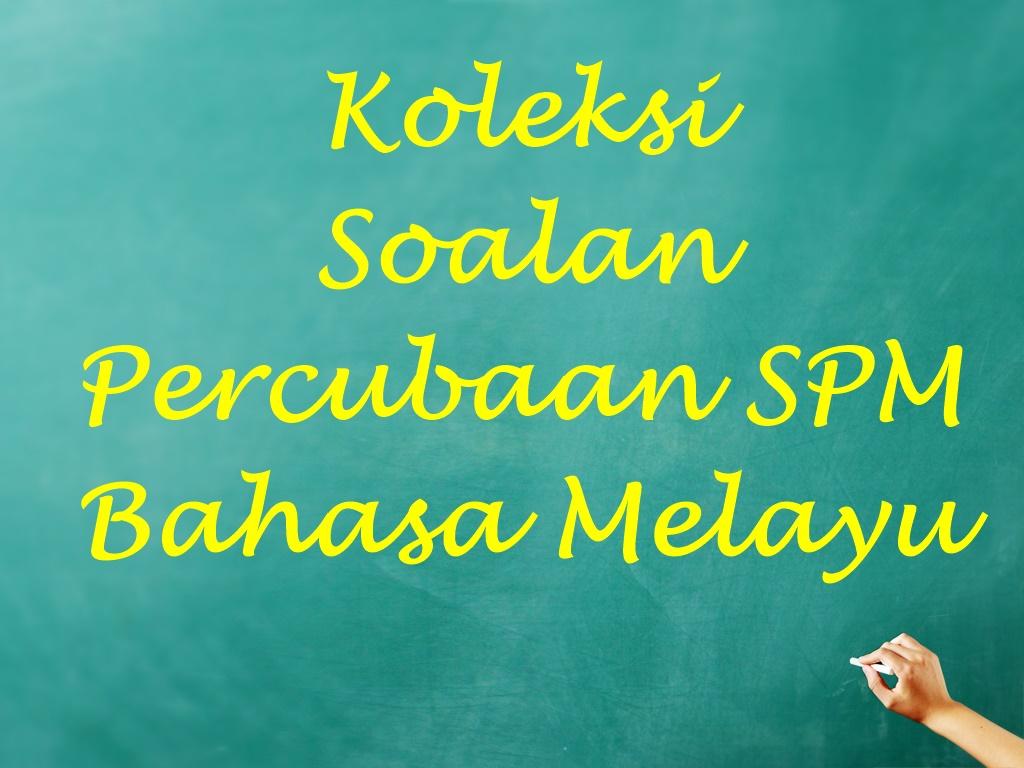 Koleksi Soalan Percubaan SPM Bahasa Melayu