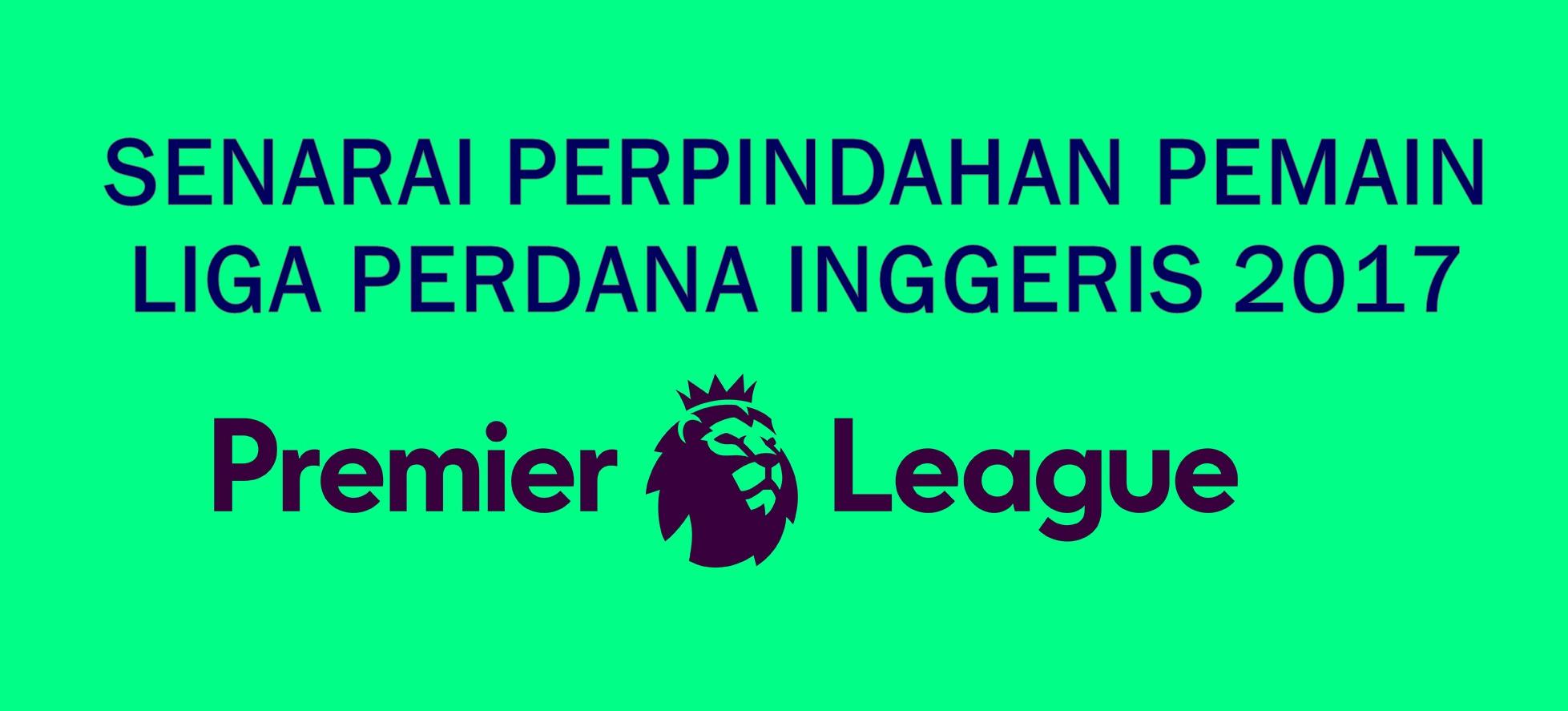 Senarai Perpindahan Liga Perdana Inggeris 2017