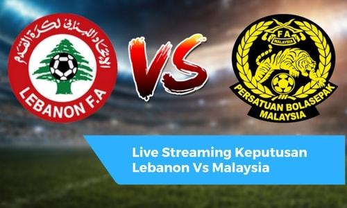 Live Streaming Keputusan Lebanon Vs Malaysia