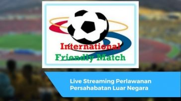 Live Streaming Perlawanan Persahabatan Luar Negara