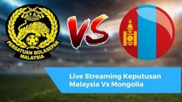 Live Streaming Keputusan Malaysia Vs Mongolia