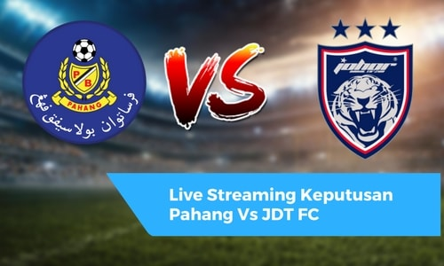 Live Streaming Keputusan Pahang Vs JDT FC