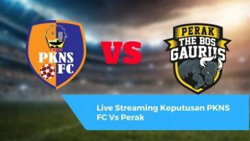 Live Streaming Keputusan PKNS FC Vs Perak